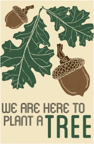 We Are Here To Plant A Tree Poster